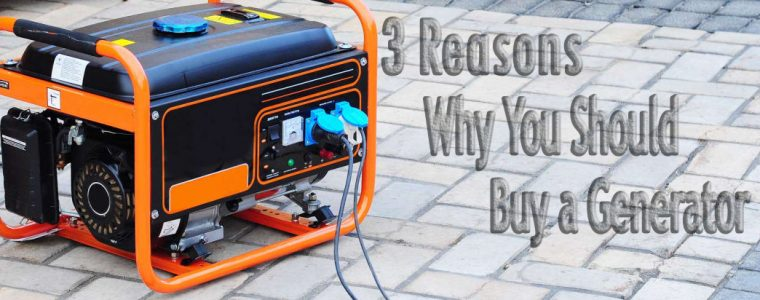 3 Reasons Why You Should Buy a Generator