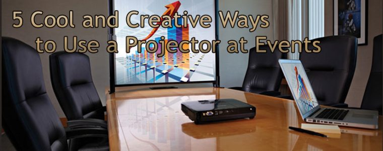 5 Cool and Creative Ways to Use a Projector at Events